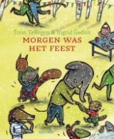 Kerntitel Kinderboekenweek 2014: Morgen was het feest - Toon Tellegen