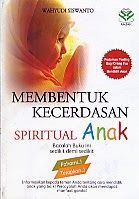 Judul : MEMBENTUK KECERDASAN SPIRITUAL ANAK