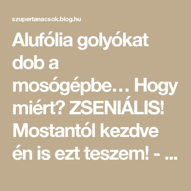 Alufólia golyókat dob a mosógépbe… Hogy miért? ZSENIÁLIS! Mostantól kezdve én is ezt teszem! - Segithetek.blog.hu