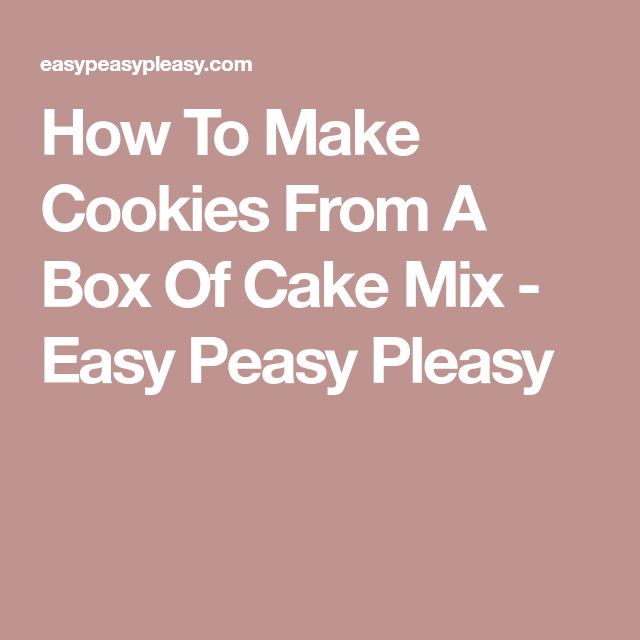 How To Make Cookies From A Box Of Cake Mix - Easy Peasy Pleasy
