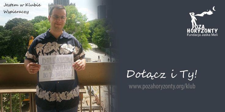 Maciek wie co ważne! Dołącz! http://pozahoryzonty.org/klub