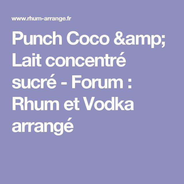 Punch Coco & Lait concentré sucré - Forum : Rhum et Vodka arrangé