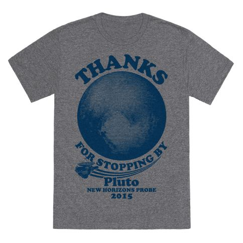 "Pluto New Horizons Probe - This cool Pluto New Horizons Probe tribute shirt features Pluto, the flying New Horizons probe, and the words ""thanks for stopping by, Pluto, New Horizons probe, 2015"" and is perfect for people who love NASA, space, Pluto, astronomy, exploration, discovery, and is ideal for showing your nerdy love for space exploration and science!"