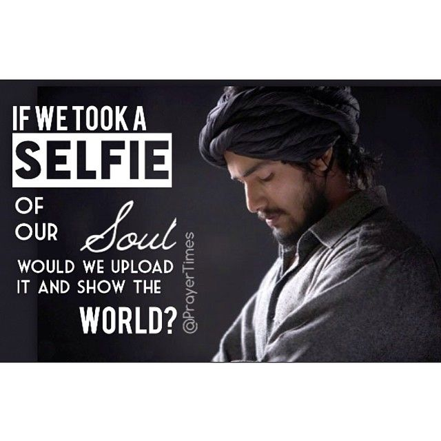 "Could we?  —————————————— If we took a ""selfie"" of our soul, would we upload it and show the world? —————————————— #Allah #Islam #Iman #Muslim #Quran #Sunnah #Hadith #Jannah #Prayer #Hadith #Islamic #Ummah #Faith #Deen #IslamQuotes #Quote #QuoteOfTheDay #Hijab #Hijabi #ProphetMuhammad #Beard #muslimah #mosque #dua #Indonesia #UAE #dubai #qatar #kuwait #abudhabi"
