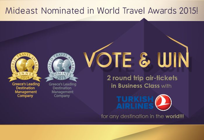 Mideast at World Travel Awards 2015! Vote & Win!!! This year, Mideast is nominated again in the same category: Greece's Leading Destination Management Company 2015 Vote for Mideast and get a chance to win: Two (2) air tickets, round trip, on Business Class to any destination in the world that is covered by Turkish Airlines' network!