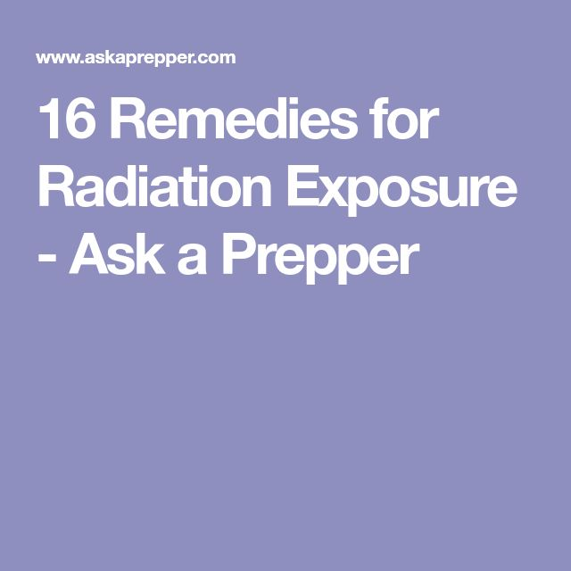16 Remedies for Radiation Exposure - Ask a Prepper