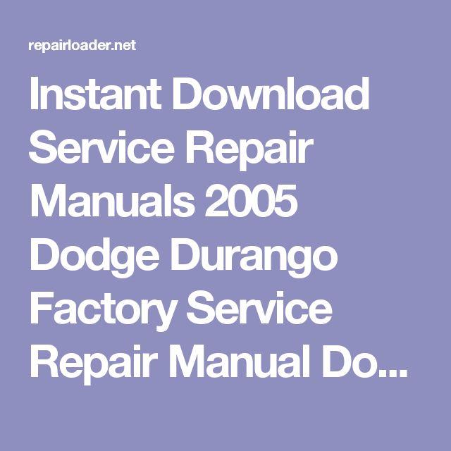 Instant Download Service Repair Manuals 2005 Dodge Durango Factory Service Repair Manual Download