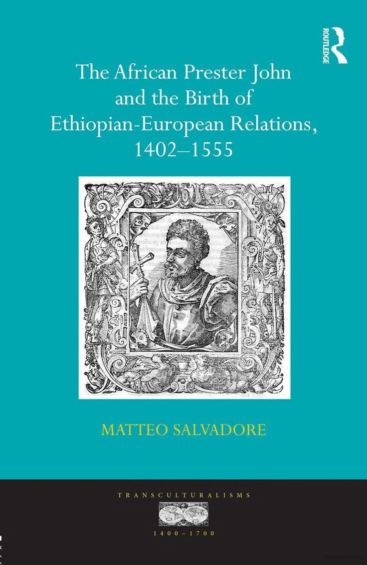 The African Prester John And The Birth Of Ethiopianeuropean Relations,  14021555
