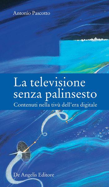 La televisione senza palinsesto. Contenuti nella tivù dell'era digitale