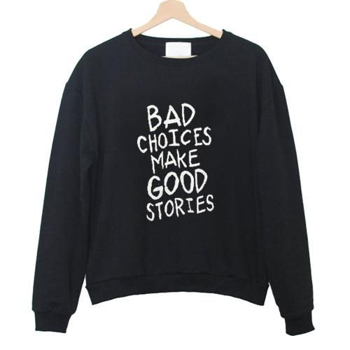 bad choices make good stories sweatshirt