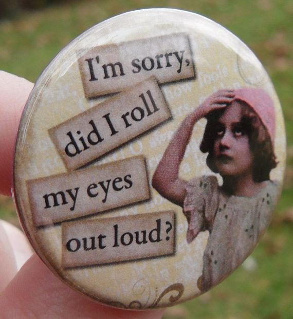pinback button: I'm sorry, did I roll my eyes out loud? - vintage digital collage with sassy quote