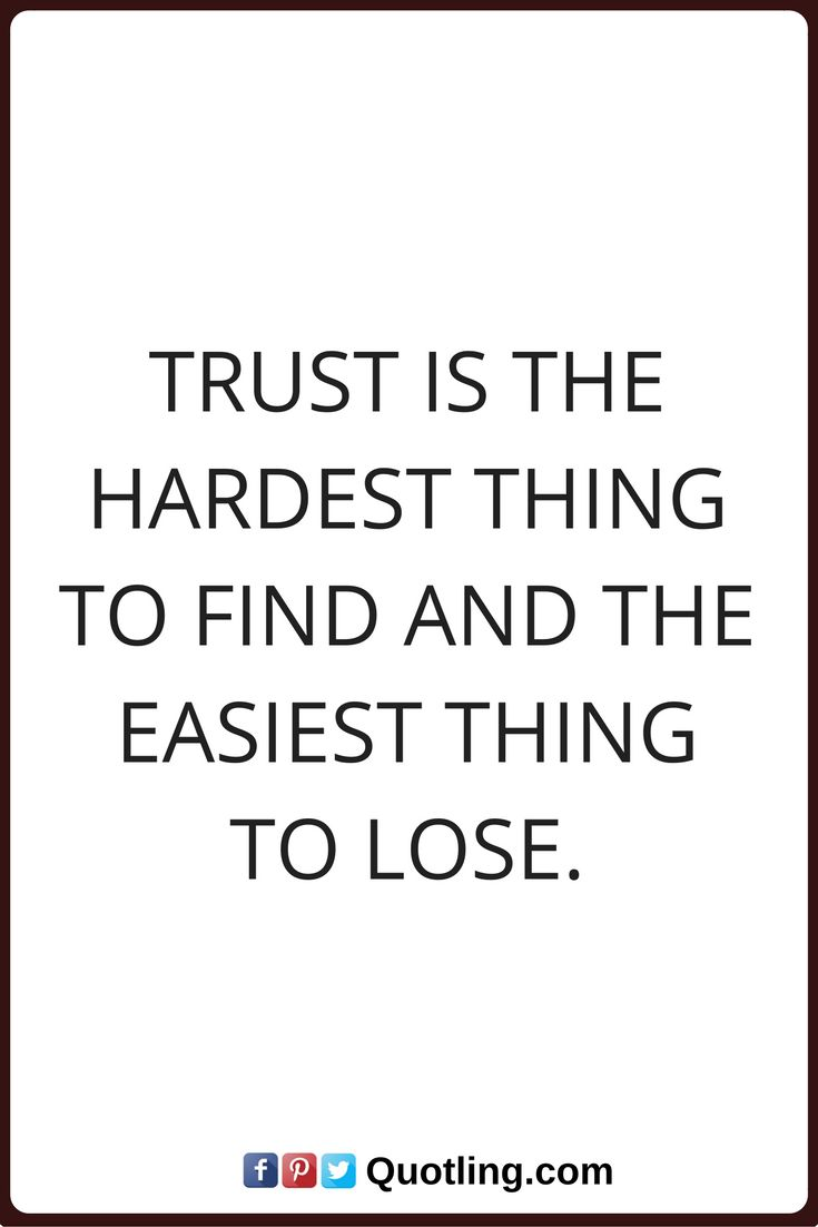 trust quotes Trust is the hardest thing to find and the easiest thing to lose.