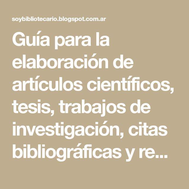 Guía para la elaboración de artículos científicos, tesis, trabajos de investigación, citas bibliográficas y recursos electrónicos
