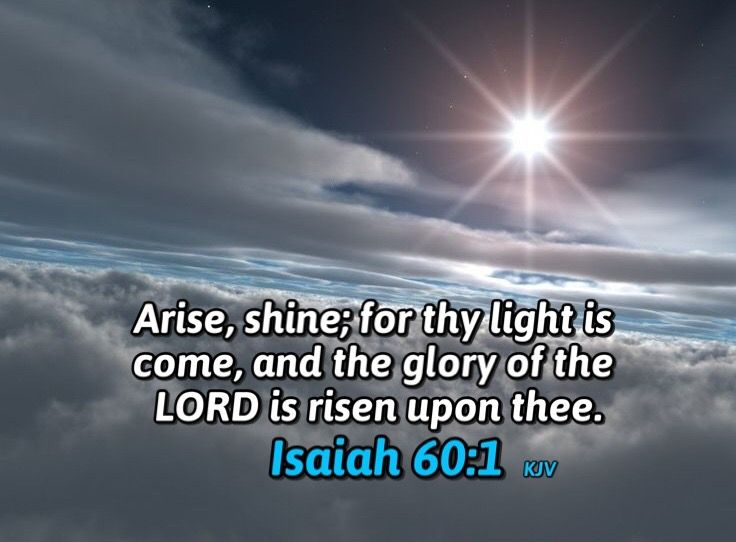 Isaiah ‭60:1-2‬ ‭KJV Arise, shine; for thy light is come, and the glory of the LORD  is risen upon thee. For, behold, the… | Isaiah 60 1, Bible scriptures, Isaiah‬