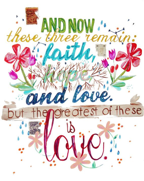 And now these three remain faith, hope, love And the greatest of