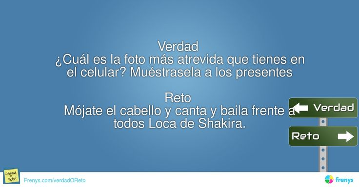 """Verdad  ¿Cuál es la foto más atrevida que tienes en el celular? Muéstrasela a los presentes  Reto  Mójate el cabello y canta y baila frente a todos """"Loca"""" de Shakira. #Presente #Normal #Adolescente #amigos"""