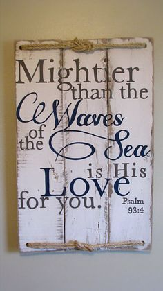 Rustic scripture sign Psalm 93:4 Mightier than the waves of the sea is His love for you. Perfect for the lake house or beachy coastal decor.