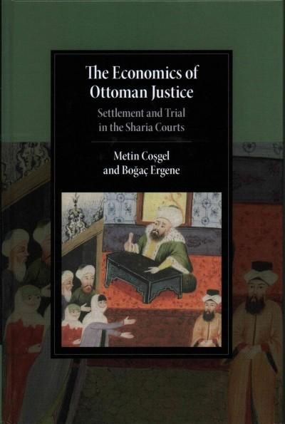 The Economics of Ottoman Justice: Settlement and Trial in the Sharia Courts