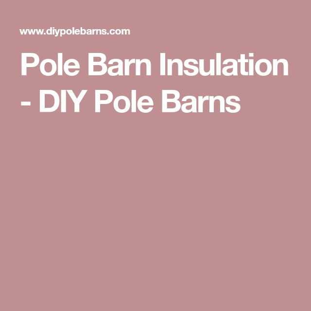 Pole Barn Insulation - DIY Pole Barns