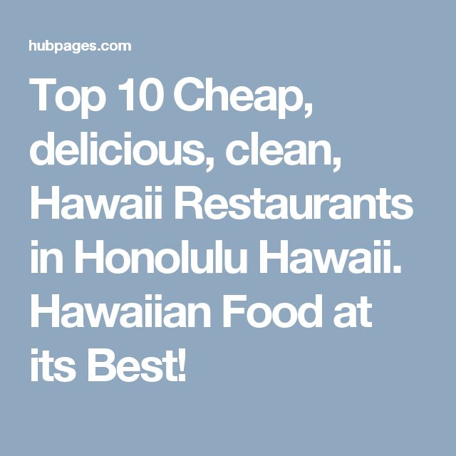 Top 10 Cheap, delicious, clean, Hawaii Restaurants in Honolulu Hawaii. Hawaiian Food at its Best!