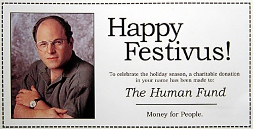 @Jean Cartwright happy festivus....for the rest of us.....hahaha
