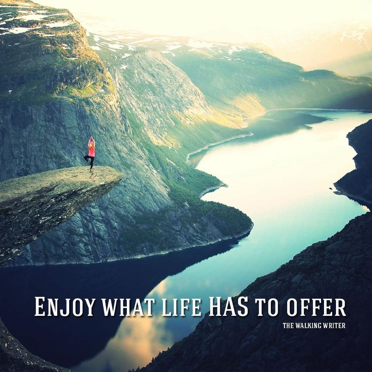 Quote by The Walking Writer: Enjoy what life has to offer.