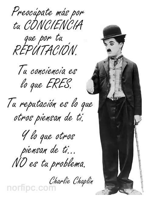 Preocúpate más por tu conciencia que por tu reputación... #FraseCelebre de Charlie Chaplin