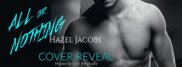 Renee Entress's Blog: [Cover Reveal] All or Nothing by Hazel Jacobs