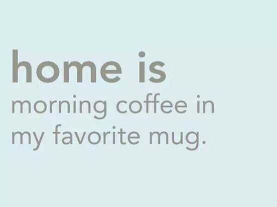 Home is morning coffee in my favorite mug | coffee quotes, morning quotes