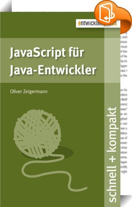 JavaScript für Java-Entwickler    ::  Das Buch JavaScript für Java-Entwickler führt anhand von vielen Code-Beispielen in die Grundlagen der Programmiersprache JavaScript ein. Zielpublikum sind Java-Entwickler, die sich so einfach und schmerzfrei wie möglich der Sprache JavaScript nähern wollen oder müssen. Deshalb wird alles weggelassen, was man als Java-Entwickler entweder sowieso weiß oder nicht wissen muss. Zudem werden Vergleiche zu bereits bekannten Konzepten aus dem Java-Bereich ...