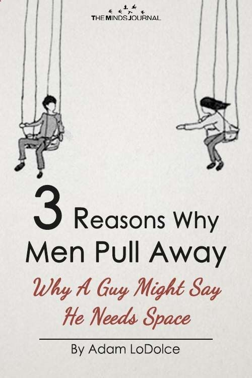 3 Reasons Why Men Pull Away: Why A Guy Might Say He Needs