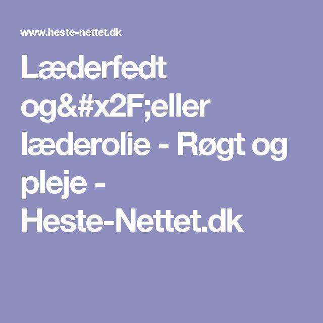 Læderfedt og/eller læderolie - Røgt og pleje - Heste-Nettet.dk