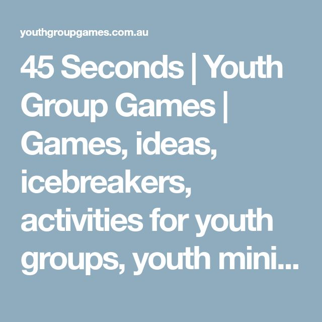 45 Seconds | Youth Group Games | Games, ideas, icebreakers, activities for youth groups, youth ministry and churches.