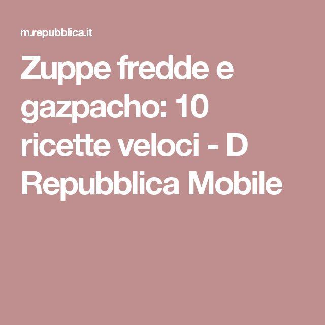 Zuppe fredde e gazpacho: 10 ricette veloci - D Repubblica Mobile
