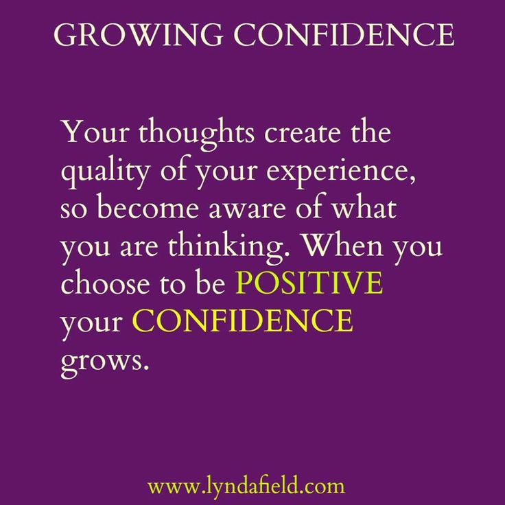 """""""Your thoughts create the quality of your experience, so become aware of what you are thinking. When you choose to be positive, your confidence grows."""" ~ Lynda Field"""