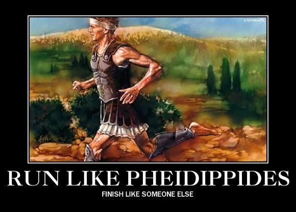 Run like Pheidippides. Finish like someone else.