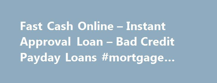 Fast Cash Online – Instant Approval Loan – Bad Credit Payday Loans #mortgage #loans http://loan-credit.remmont.com/fast-cash-online-instant-approval-loan-bad-credit-payday-loans-mortgage-loans/  #quick loans no credit checks # Important Loan Information *We do not utilize Equifax, Experian, or TransUnion to perform credit checks as part of our underwriting process. We do verify applicant information through national databases including, but not limited to, Clarity, Factor Trust, and…