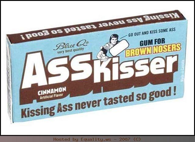 'Brown noser' gum....