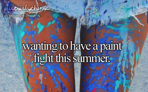 wanting to have a paint fight this summer.