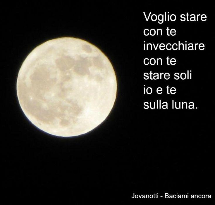Jovanotti Quote: Voglio stare con te   invecchiare con te   stare soli io e te sulla luna.