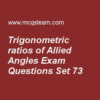 Practice test on trigonometric ratios of allied angles, college math quiz 73 online. Free math exam's questions and answers to learn trigonometric ratios of allied angles test with answers. Practice online quiz to test knowledge on trigonometric ratios of allied angles, math questions answers, examples of permutation, complementary combination worksheets. Free trigonometric ratios of allied angles test has multiple choice questions set as sin(2π-θ), answer key with choices as sinθ, −sinθ..