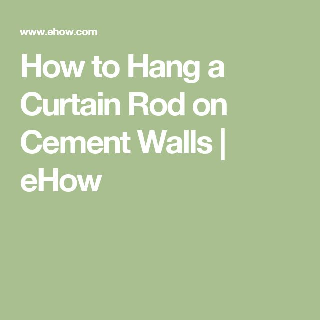 How to Hang a Curtain Rod on Cement Walls | eHow