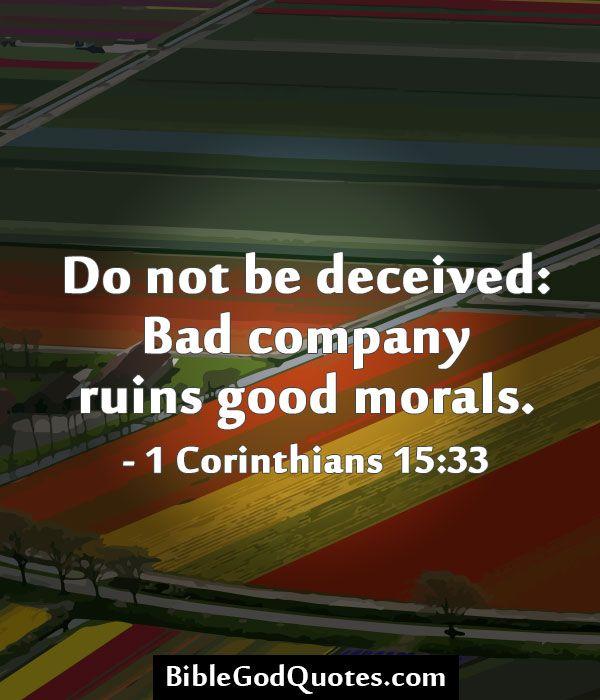 Do not be deceived: Bad company ruins good morals. - 1 Corinthians 15:33  BibleGodQuotes.com