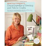 Martha Stewart's Encyclopedia of Sewing and Fabric Crafts: Basic Techniques for Sewing, Applique, Embroidery, Quilting, Dyeing, and Printing, plus 150 Inspired Projects from A to Z (Hardcover)By Martha Stewart