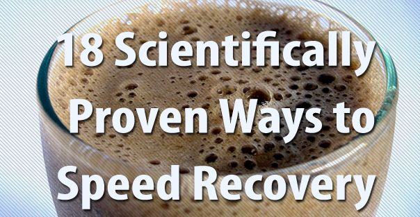 18 Scientifically Proven Ways to Speed Recovery