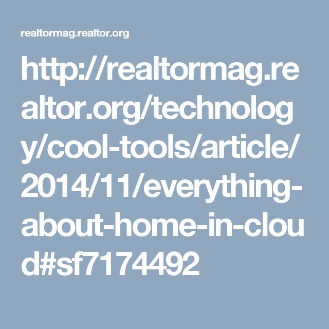 http://realtormag.realtor.org/technology/cool-tools/article/2014/11/everything-about-home-in-cloud#sf7174492