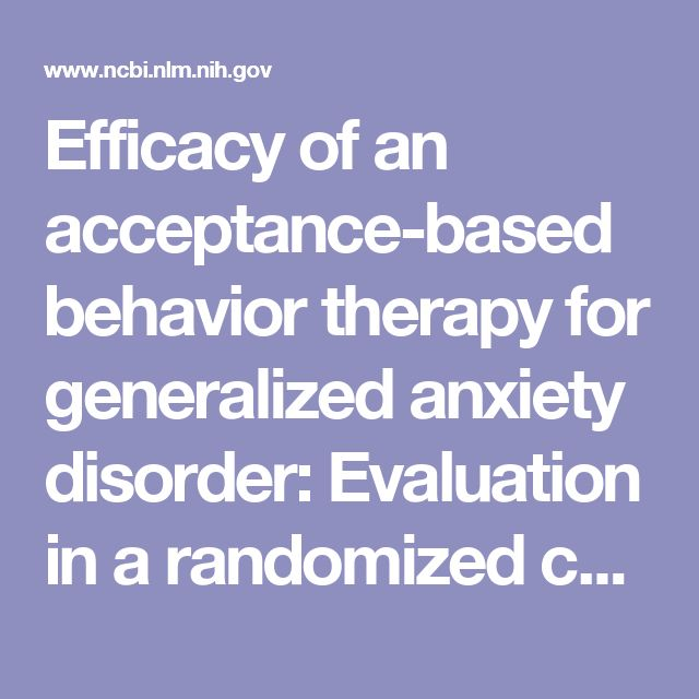 Efficacy of an acceptance-based behavior therapy for generalized anxiety disorder: Evaluation in a randomized controlled trial