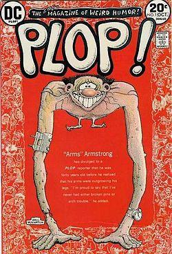 Plop!, The New Magazine of Weird Humor!, was a comic book anthology published by DC Comics in the mid-1970s. It falls into the horror / humor genre. There were 24 issues in all and the series ran from Sept./Oct. 1973 to Nov./Dec. 1976.