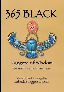 """365 Black: Nuggets of Wisdom has several of the """"best"""" known quotations and many other powerful words. You will be moved to reflect, act, and grow.  Whether you are looking for the perfect quote or wanting a thought of the day   you have more than 365 quotes, sayings, and proverbs."""