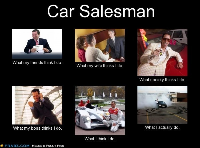 Used Cars Dealerships >> Car Salesman Meme...what do you think Car Salesman do ...